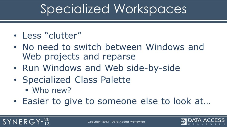 Specialized Workspaces Less clutter No need to switch between Windows and Web projects and reparse Run Windows and Web side-by-side Specialized Class Palette  Who new.