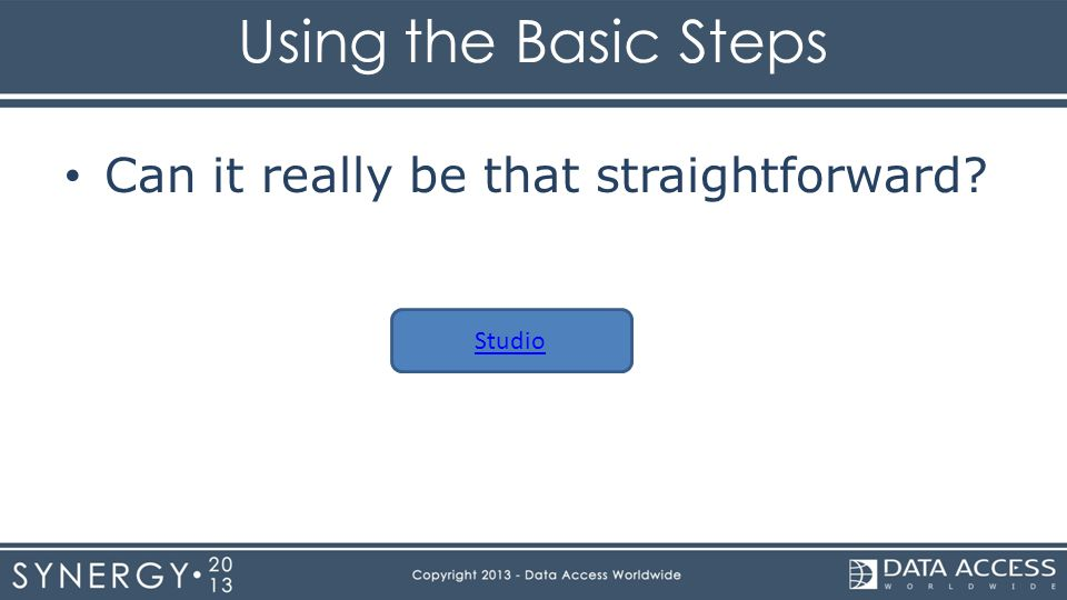 Using the Basic Steps Can it really be that straightforward Studio