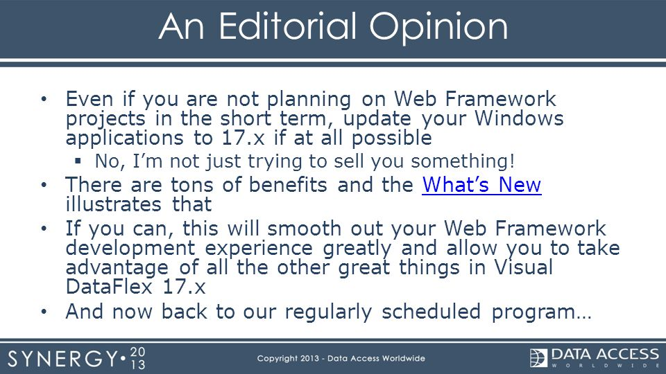 An Editorial Opinion Even if you are not planning on Web Framework projects in the short term, update your Windows applications to 17.x if at all possible  No, I'm not just trying to sell you something.