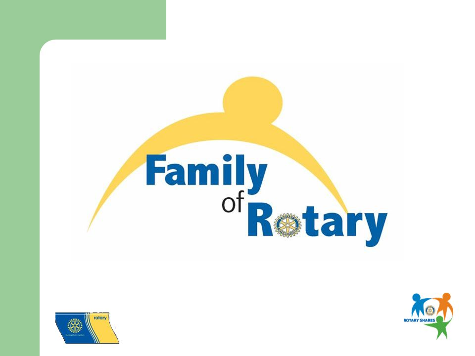 For More Information: Contact your District Family of Rotary Chair Visit the RI Family of Rotary Task Force Web page: http://www.rotary.org/president/estess/taskforce_family.html.
