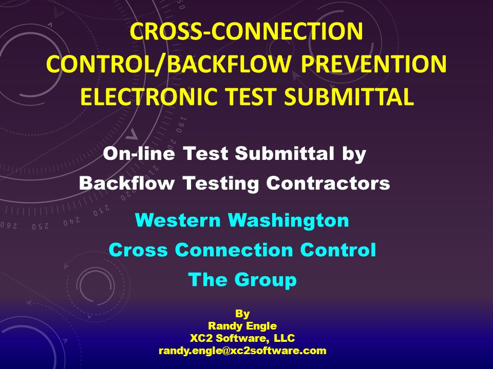 CROSS-CONNECTION CONTROL/BACKFLOW PREVENTION ELECTRONIC TEST SUBMITTAL Western Washington Cross Connection Control The Group By Randy Engle XC2 Softwa