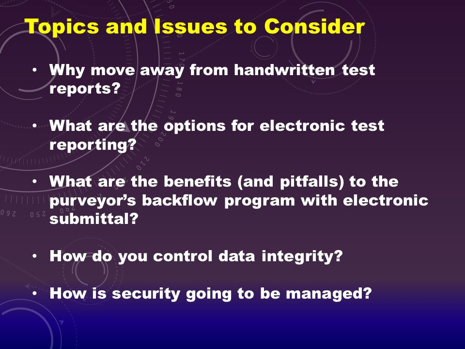 Topics and Issues to Consider Why move away from handwritten test reports? What are the options for electronic test reporting? What are the benefits (