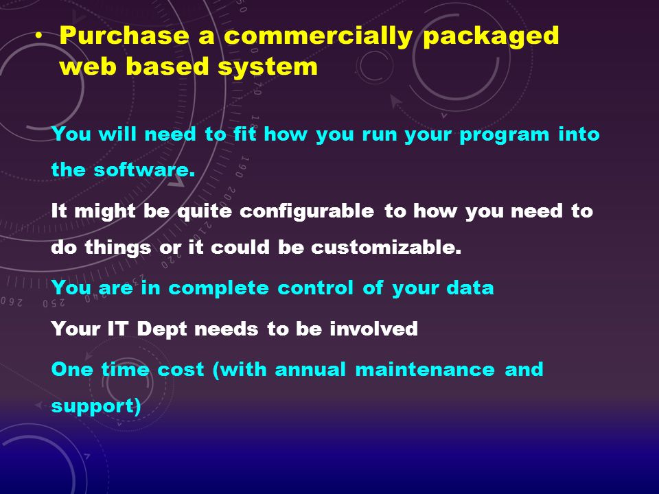 Purchase a commercially packaged web based system You will need to fit how you run your program into the software. It might be quite configurable to h