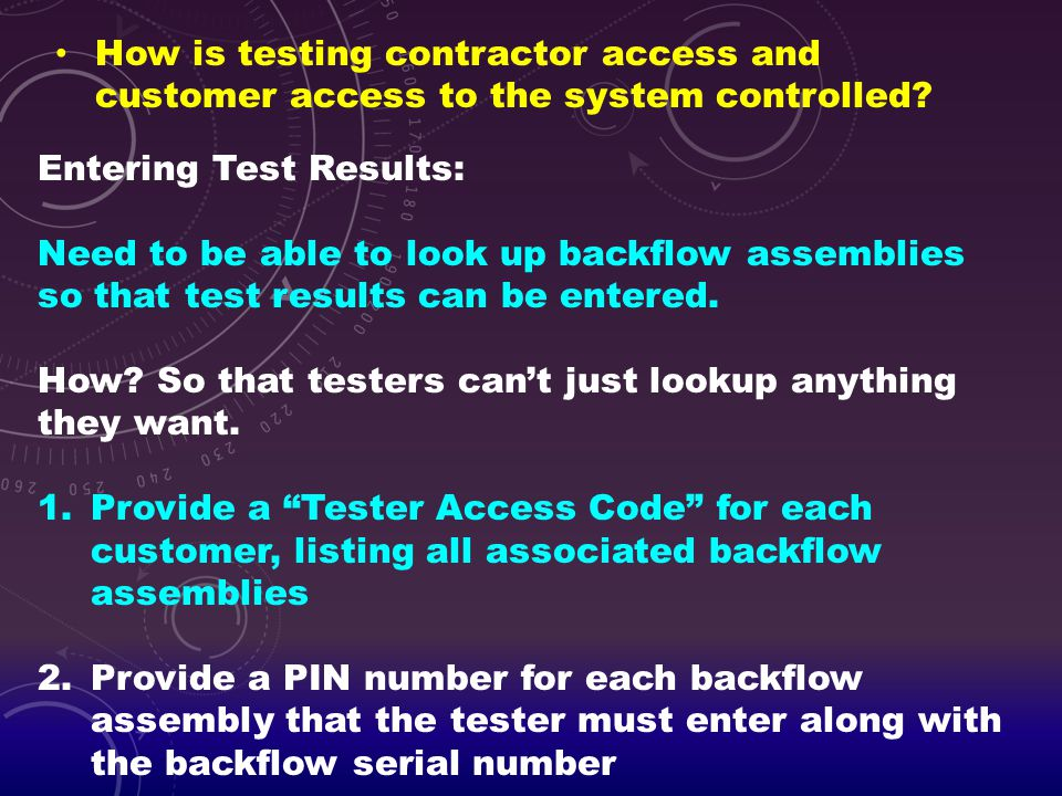 How is testing contractor access and customer access to the system controlled? Entering Test Results: Need to be able to look up backflow assemblies s