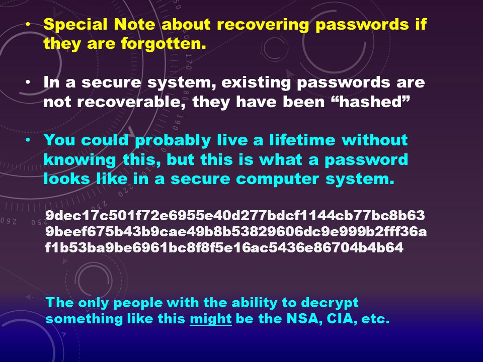 """Special Note about recovering passwords if they are forgotten. In a secure system, existing passwords are not recoverable, they have been """"hashed"""" You"""