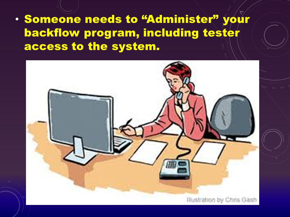 """Someone needs to """"Administer"""" your backflow program, including tester access to the system."""