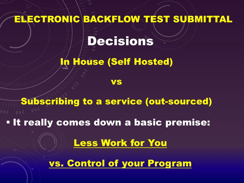 ELECTRONIC BACKFLOW TEST SUBMITTAL  It really comes down a basic premise: Less Work for You vs. Control of your Program Decisions In House (Self Host
