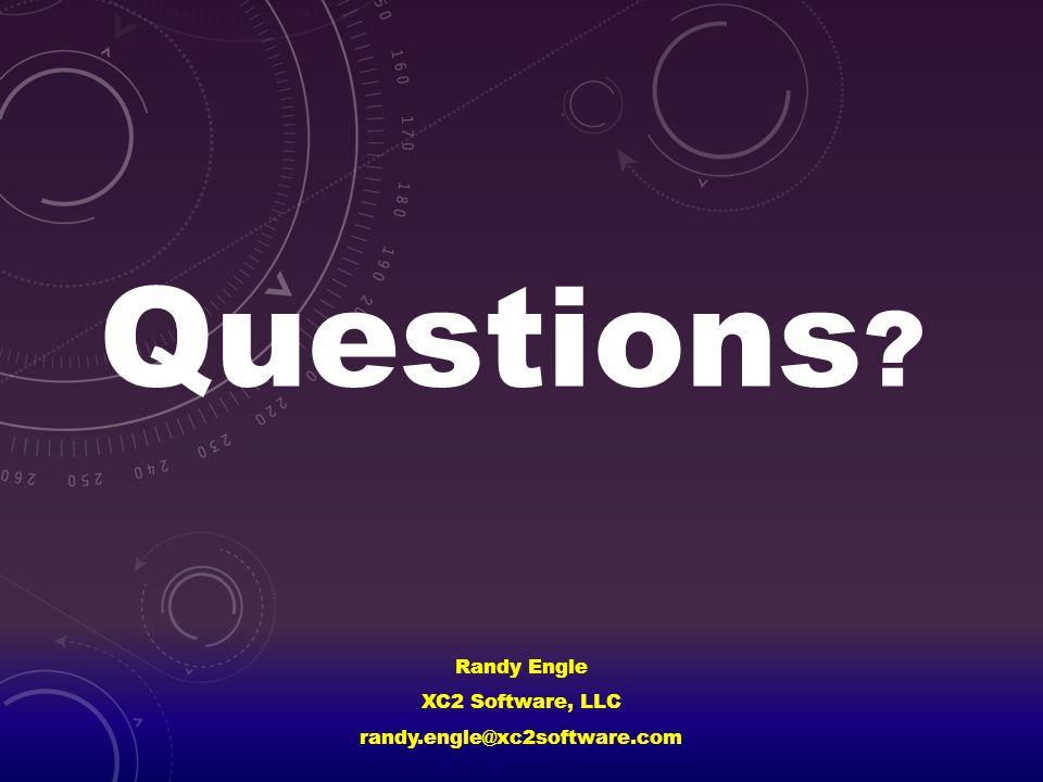 Randy Engle XC2 Software, LLC randy.engle@xc2software.com Questions ?