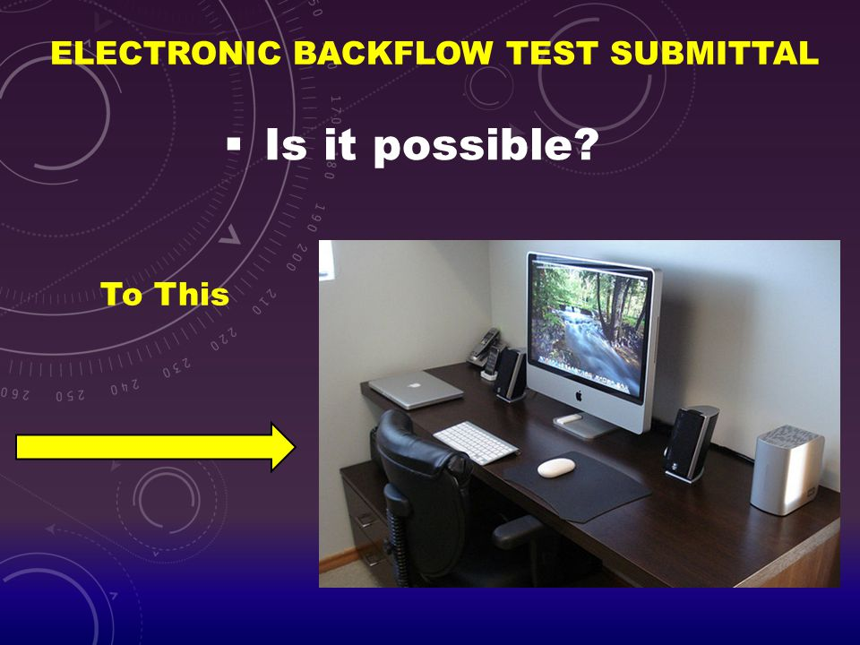 ELECTRONIC BACKFLOW TEST SUBMITTAL  What is it.