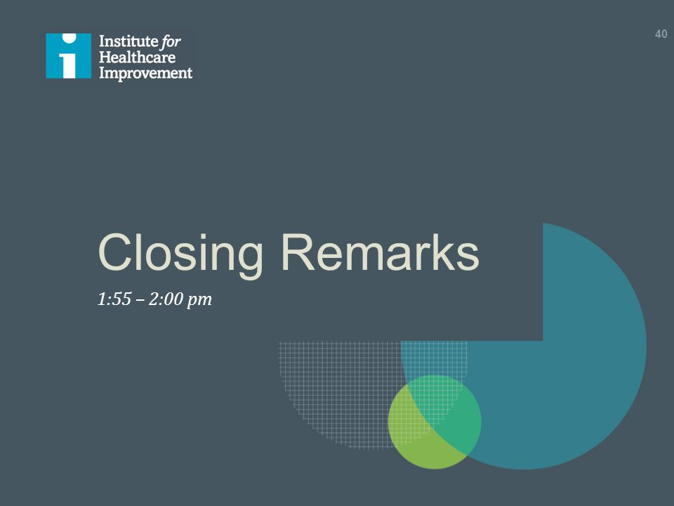 Closing Remarks 1:55 – 2:00 pm 40