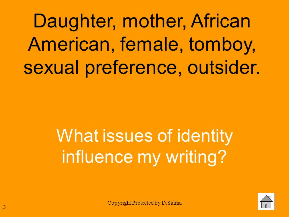 Copyright Protected by D.Salina Daughter, mother, African American, female, tomboy, sexual preference, outsider. What issues of identity influence my