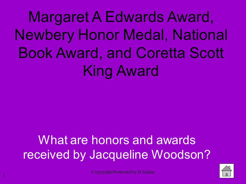 Copyright Protected by D.Salina Margaret A Edwards Award, Newbery Honor Medal, National Book Award, and Coretta Scott King Award What are honors and a