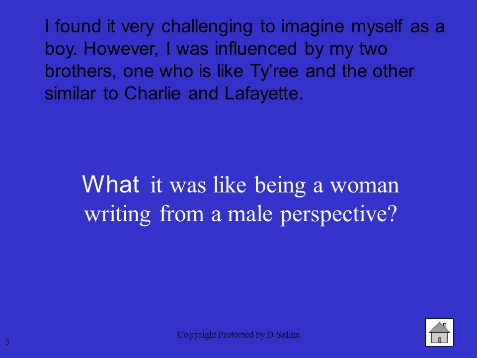 Copyright Protected by D.Salina What it was like being a woman writing from a male perspective? 3 I found it very challenging to imagine myself as a b