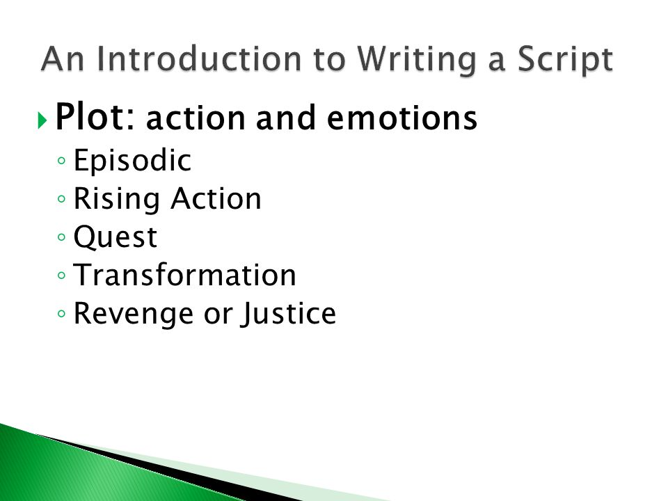  Plot: action and emotions ◦ Episodic ◦ Rising Action ◦ Quest ◦ Transformation ◦ Revenge or Justice