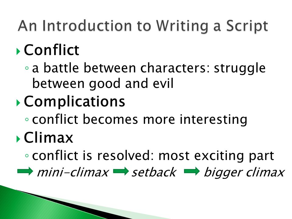  Conflict ◦ a battle between characters: struggle between good and evil  Complications ◦ conflict becomes more interesting  Climax ◦ conflict is resolved: most exciting part mini-climax setback bigger climax