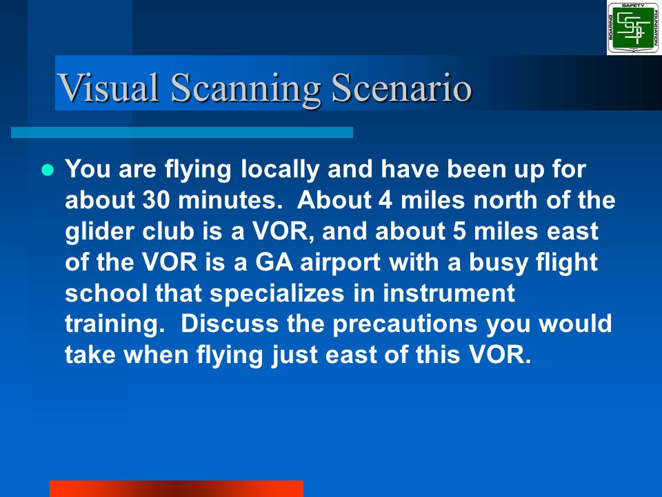 Visual Scanning Scenario You are flying locally and have been up for about 30 minutes.