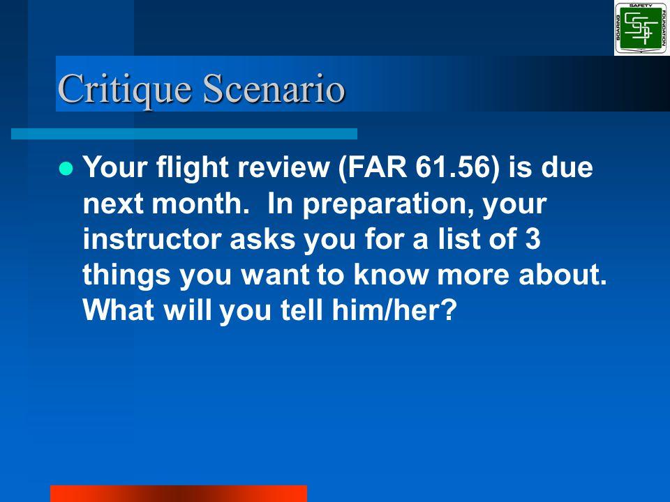 Critique Scenario Your flight review (FAR 61.56) is due next month.