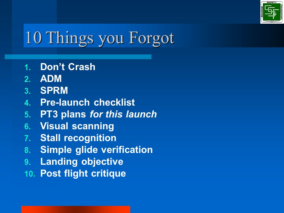 10 Things you Forgot 1. Don't Crash 2. ADM 3. SPRM 4.
