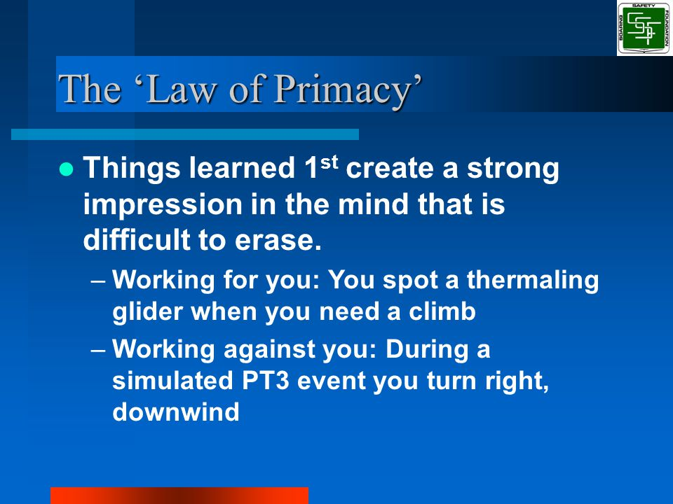 The 'Law of Primacy' Things learned 1 st create a strong impression in the mind that is difficult to erase.