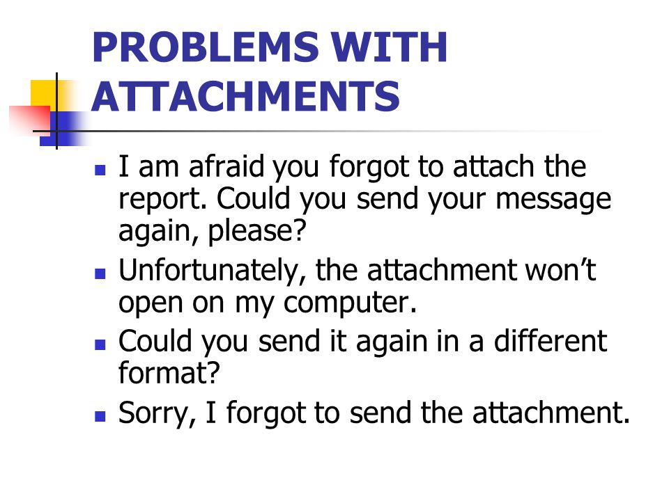 PROBLEMS WITH ATTACHMENTS I am afraid you forgot to attach the report.