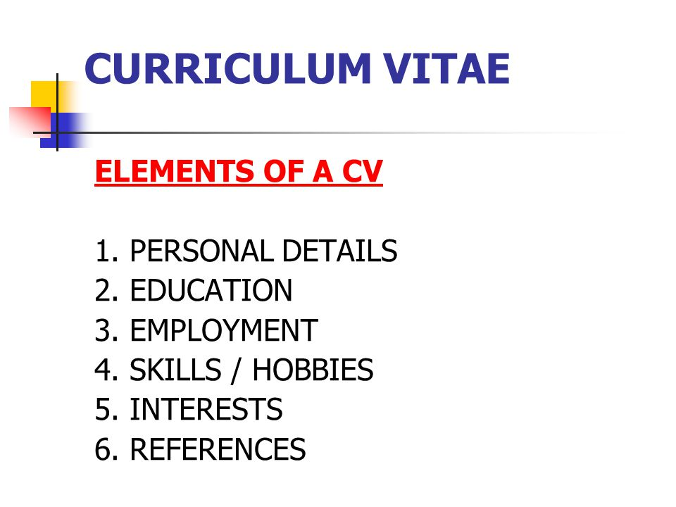 CURRICULUM VITAE ELEMENTS OF A CV 1. PERSONAL DETAILS 2.