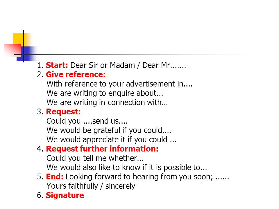 1. Start: Dear Sir or Madam / Dear Mr....... 2.