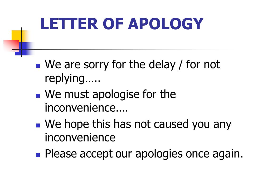 LETTER OF APOLOGY We are sorry for the delay / for not replying…..
