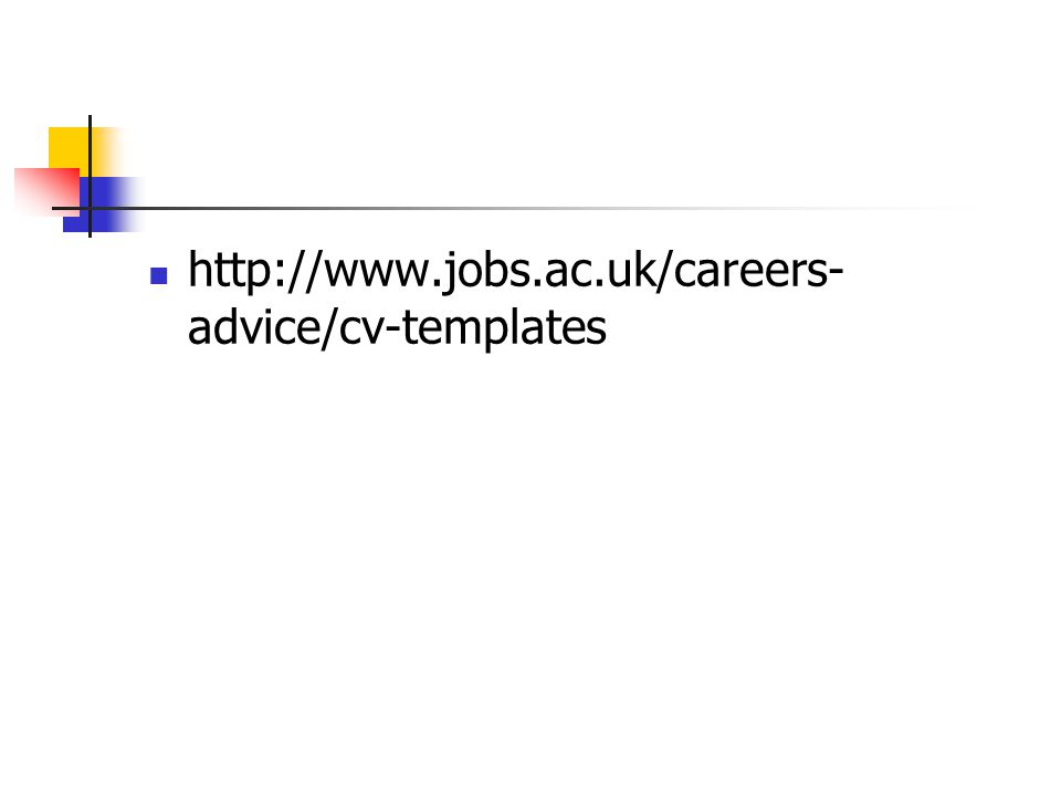 http://www.jobs.ac.uk/careers- advice/cv-templates