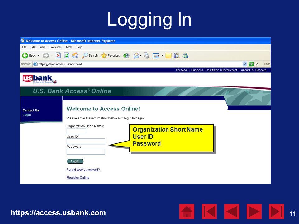 11 Logging In https://access.usbank.com Organization Short Name User ID Password Organization Short Name User ID Password