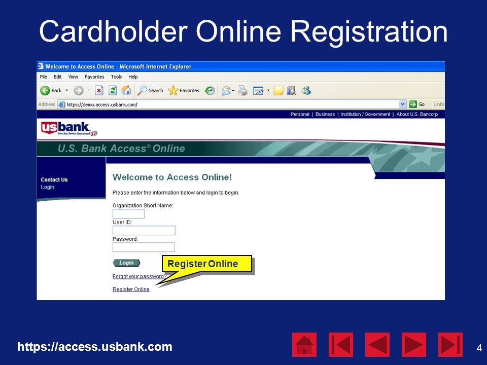 4 Cardholder Online Registration https://access.usbank.com Register Online