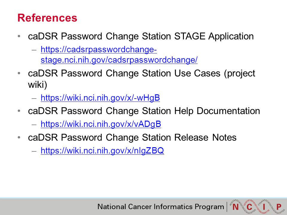 References caDSR Password Change Station STAGE Application –https://cadsrpasswordchange- stage.nci.nih.gov/cadsrpasswordchange/https://cadsrpasswordch