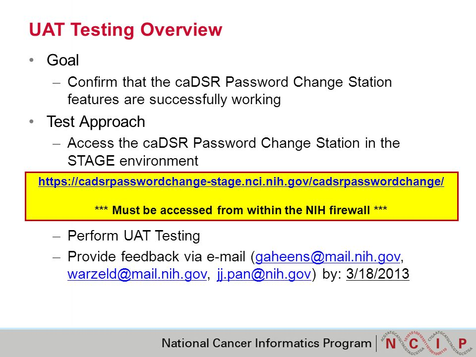 UAT Testing Overview Goal –Confirm that the caDSR Password Change Station features are successfully working Test Approach –Access the caDSR Password C