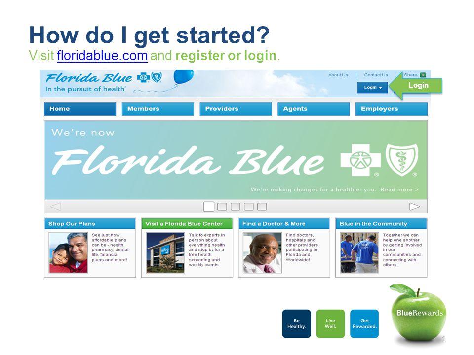 Visit floridablue.com and register or login.floridablue.com How do I get started? Login 1