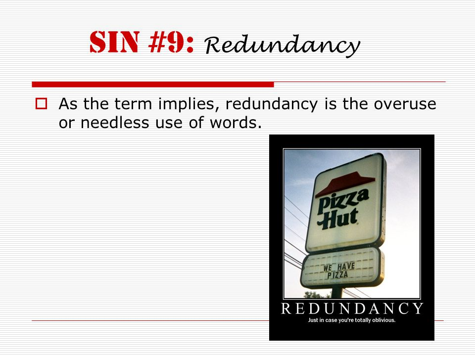 SIN #9: Redundancy  As the term implies, redundancy is the overuse or needless use of words.