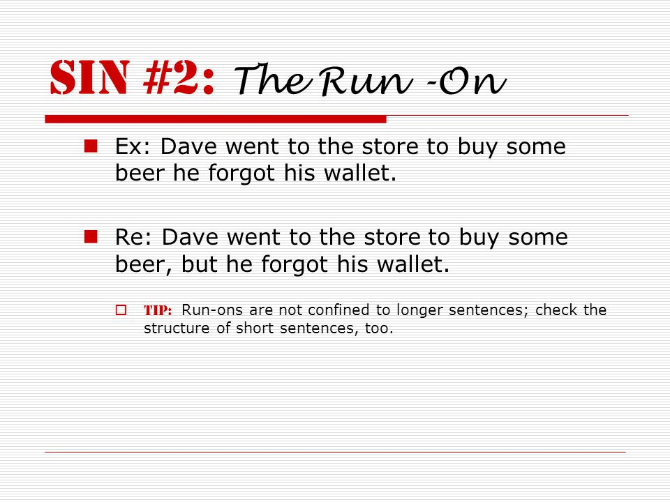 Sin #2: The Run -On Ex: Dave went to the store to buy some beer he forgot his wallet.