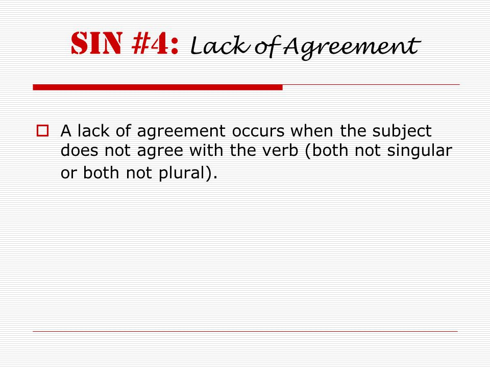 Sin #4: Lack of Agreement  A lack of agreement occurs when the subject does not agree with the verb (both not singular or both not plural).