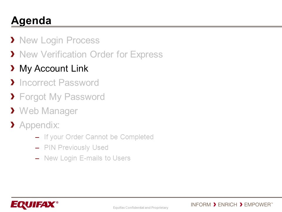 Equifax Confidential and Proprietary Agenda New Login Process New Verification Order for Express My Account Link Incorrect Password Forgot My Password
