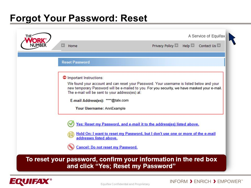 """Equifax Confidential and Proprietary Forgot Your Password: Reset To reset your password, confirm your information in the red box and click """"Yes; Reset"""