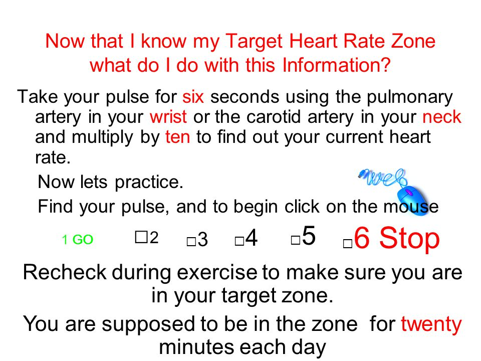 Now take Answer two and Answer three And put them in to this statement. My target heart rate is in between ______(Answer two) and _____(Answer three).