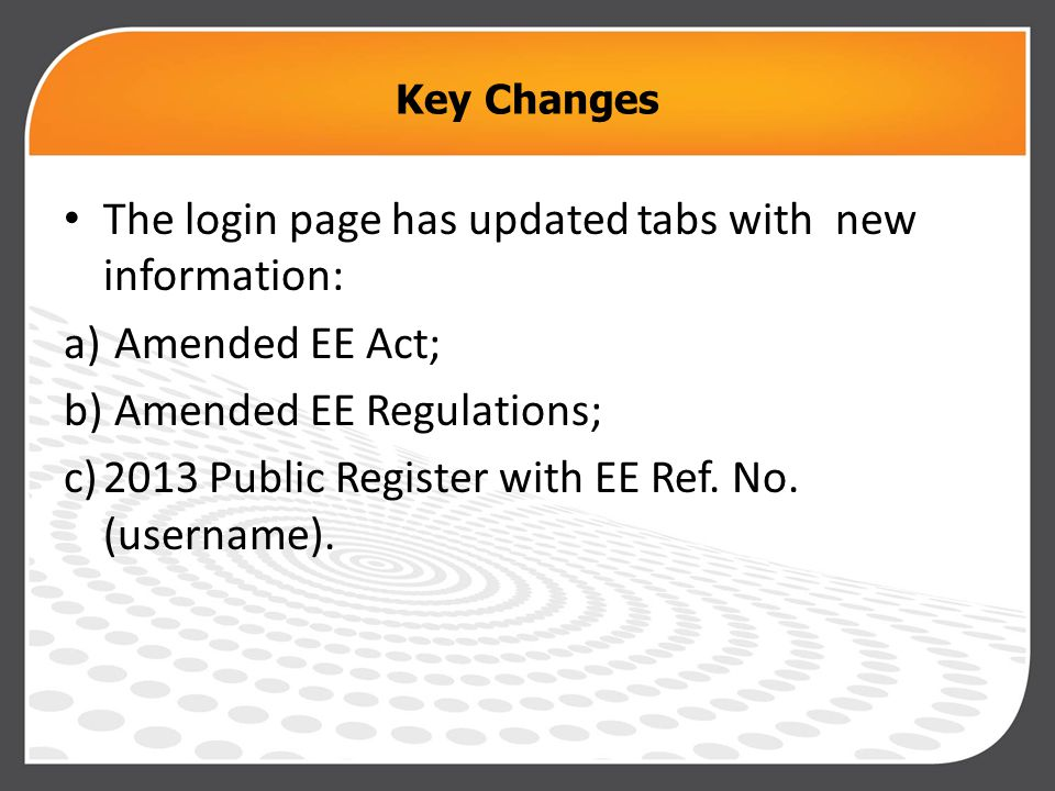 Key Changes The login page has updated tabs with new information: a) Amended EE Act; b) Amended EE Regulations; c)2013 Public Register with EE Ref.