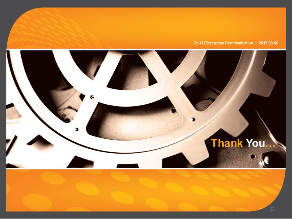 Thank You… Chief Directorate Communication | 2013.00.00 22