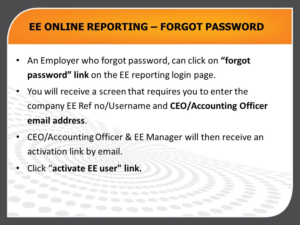 EE ONLINE REPORTING – FORGOT PASSWORD An Employer who forgot password, can click on forgot password link on the EE reporting login page.