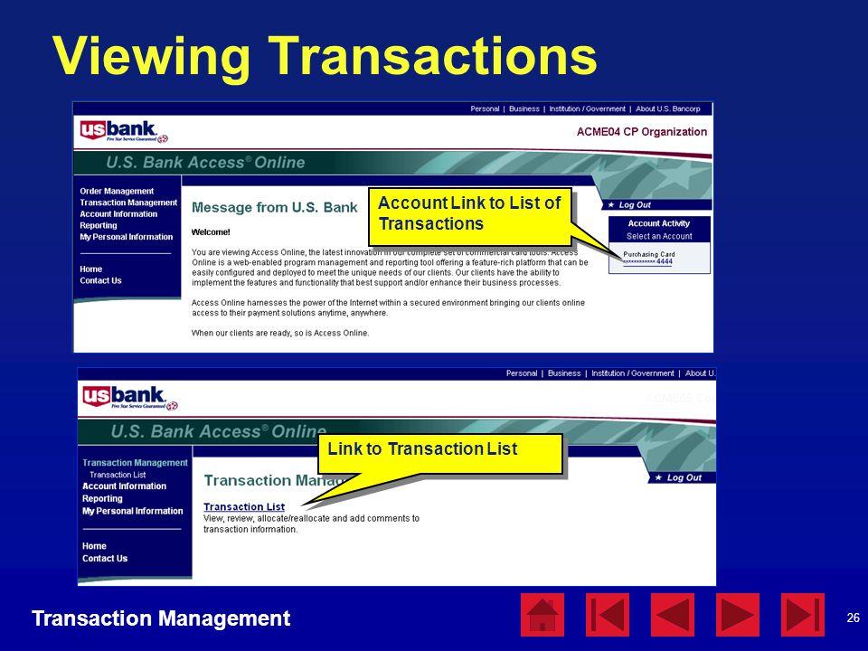 26 Viewing Transactions Transaction Management Account Link to List of Transactions Link to Transaction List