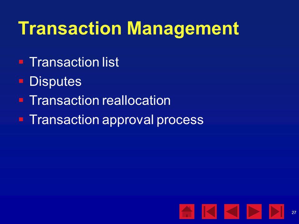 27 Transaction Management  Transaction list  Disputes  Transaction reallocation  Transaction approval process