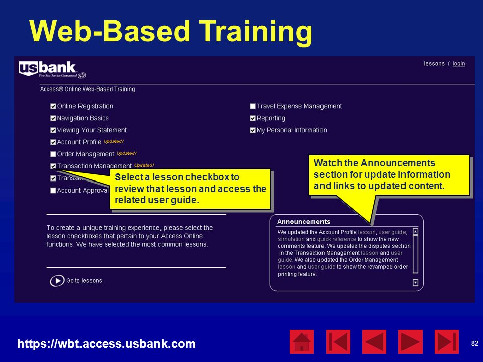 82 Web-Based Training https://wbt.access.usbank.com Select a lesson checkbox to review that lesson and access the related user guide. Watch the Announ