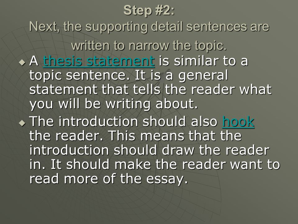 Step #2: Next, the supporting detail sentences are written to narrow the topic.