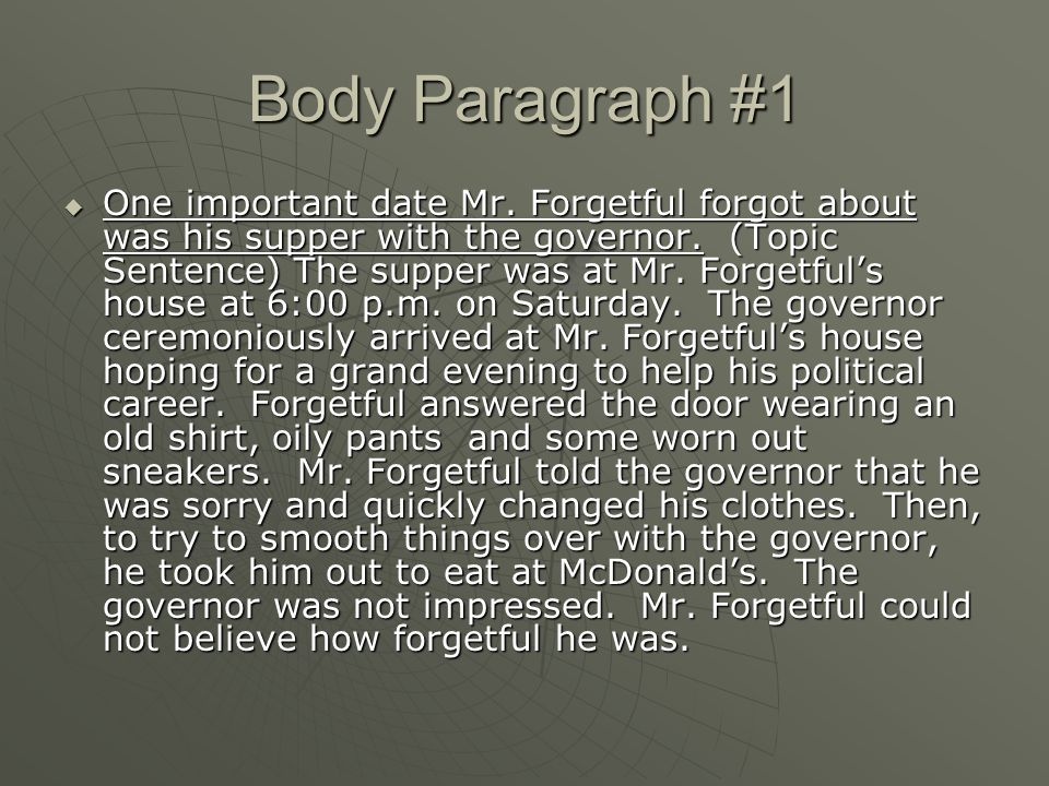 Body Paragraph #1  One important date Mr. Forgetful forgot about was his supper with the governor.