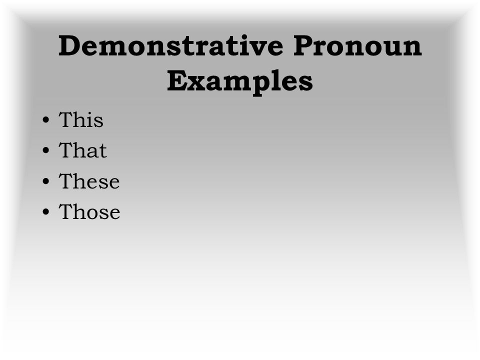 5. Demonstrative Pronouns A demonstrative pronoun is a pronoun that replaces a specific person, place, thing, or idea. These are sour. The word