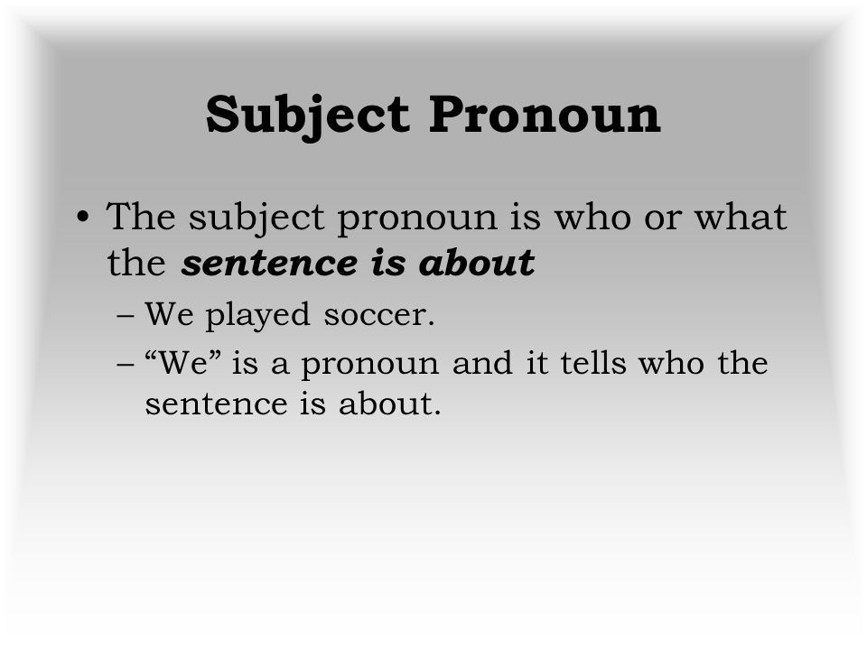 Antecedents An antecedent is the noun the pronoun replaces or refers to.