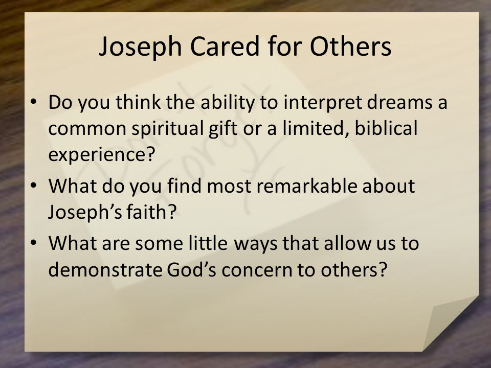 Joseph Cared for Others Do you think the ability to interpret dreams a common spiritual gift or a limited, biblical experience.